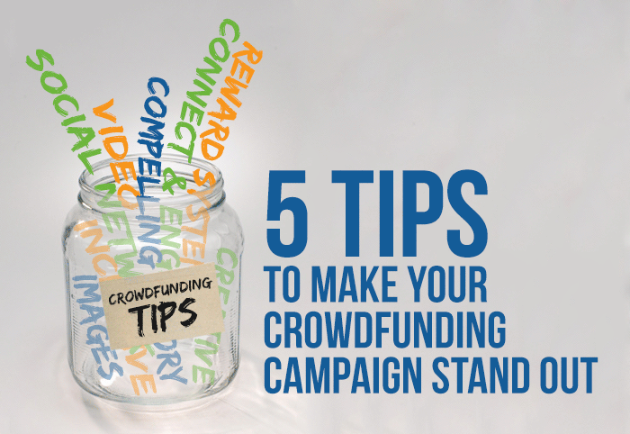 5 Tips to Make Your Crowdfunding Campaign Stand Out